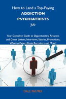 How to Land a Top-Paying Addiction psychiatrists Job: Your Complete Guide to Opportunities, Resumes and Cove…