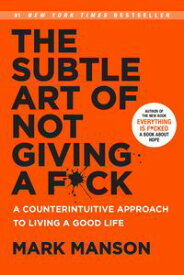 The Subtle Art of Not Giving a F*ckA Counterintuitive Approach to Living a Good Life【電子書籍】[ Mark Manson ]