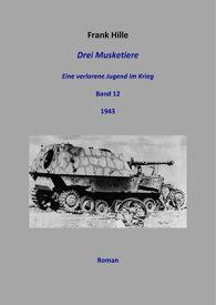 Drei Musketiere - Eine verlorene Jugend im Krieg, Band 12【電子書籍】[ Frank Hille ]