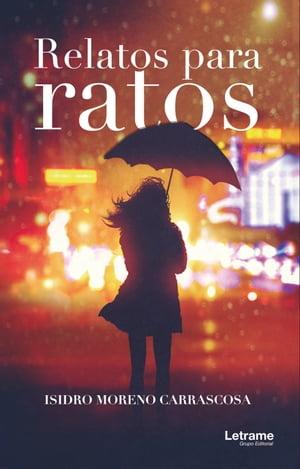 Relatos para ratos【電子書籍】[ Isidro Moreno Carrascosa ]