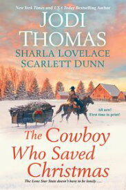 The Cowboy Who Saved Christmas【電子書籍】[ Jodi Thomas ]