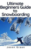 Ultimate Beginners Guide to Snowboarding