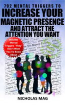 792 Mental Triggers to Increase Your Magnetic Presence and Attract the Attention You Want