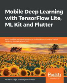 Mobile Deep Learning with TensorFlow Lite, ML Kit and FlutterBuild scalable real-world projects to implement end-to-end neural networks on Android and iOS【電子書籍】[ Anubhav Singh ]