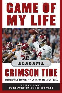 Game of My Life Alabama Crimson TideMemorable Stories of Crimson Tide Football【電子書籍】[ Tommy Hicks ]