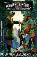 Schwert und Schild - Sir Morgan, der Löwenritter Band 27: Das Schwert des Löwenritters