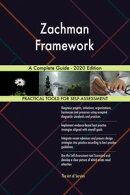 Zachman Framework A Complete Guide - 2020 Edition