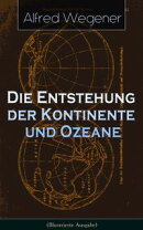 Die Entstehung der Kontinente und Ozeane (Illustrierte Ausgabe)