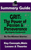 Summary Guide: Grit: The Power of Passion and Perseverance: by Angela Duckworth | The Mindset Warrior Summar…