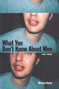 What You Don't Know About Men【電子書籍】[ Michael Burke ]