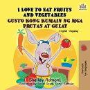 I Love to Eat Fruits and Vegetables Gusto Kong Kumain ng mga Prutas at Gulay (Bilingual Filipino Book for Ki…