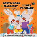 Gusto Kong Magbigay I Love to Share (Filipino Children's Book in Tagalog and English)