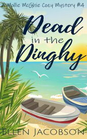 Dead in the DinghyA Quirky Cozy Mystery【電子書籍】[ Ellen Jacobson ]