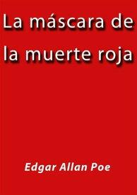 La mascara de la muerte roja【電子書籍】[ Edgar Allan Poe ]