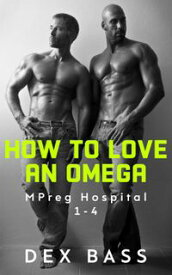 How To Love An OmegaMpreg Hospital【電子書籍】[ Dex Bass ]