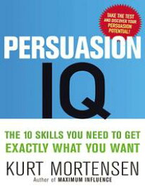 Persuasion IQThe 10 Skills You Need to Get Exactly What You Want【電子書籍】[ Kurt Mortensen ]