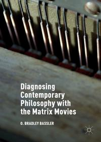 Diagnosing Contemporary Philosophy with the Matrix Movies【電子書籍】[ O. Bradley Bassler ]
