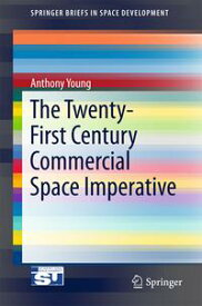 The Twenty-First Century Commercial Space Imperative【電子書籍】[ Anthony Young ]