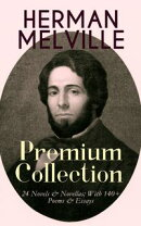 HERMAN MELVILLE ? Premium Collection: 24 Novels & Novellas; With 140+ Poems & Essays