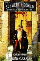 Schwert und Schild - Sir Morgan, der Löwenritter Band 33: Merlins Rückkehr