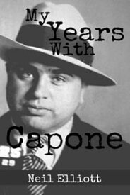 My Years With Capone【電子書籍】[ Neil Elliott ]