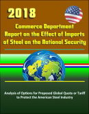 2018 Commerce Department Report on the Effect of Imports of Steel on the National Security: Analysis of Opti…