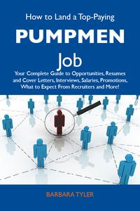 HowtoLandaTop-PayingPumpmenJob:YourCompleteGuidetoOpportunities,ResumesandCoverLetters,Interviews,Salaries,Promotions,WhattoExpectFromRecruitersandMore