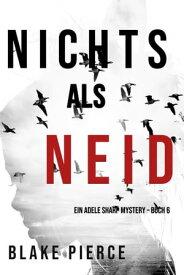 Nichts als Neid (Ein Adele Sharp Mystery ? Buch 6)【電子書籍】[ Blake Pierce ]