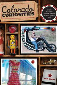 Colorado Curiosities Quirky characters, roadside oddities & other offbeat stuff【電子書籍】[ Pam Grout ]