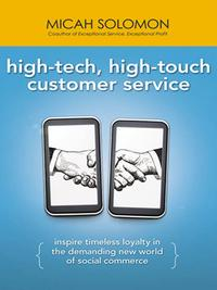 High-Tech, High-Touch Customer ServiceInspire Timeless Loyalty in the Demanding New World of Social Commerce【電子書籍】[ Micah Solomon ]