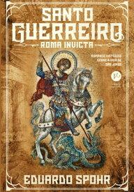 Santo guerreiro: Roma invicta (Vol. 1)【電子書籍】[ Eduardo Spohr ]
