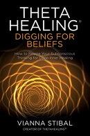 ThetaHealing®: Digging for Beliefs