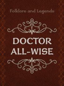 Doctor All-Wise【電子書籍】[ Folklore and Legends ]