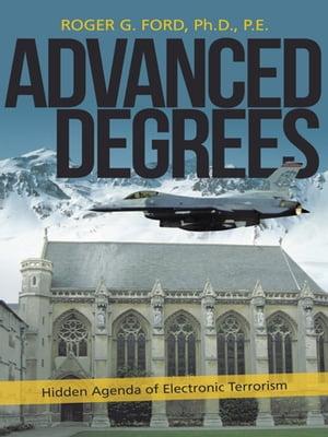 Advanced DegreesHidden Agenda of Electronic Terrorism【電子書籍】[ Roger G. Ford ]