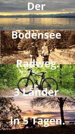 Der Bodensee Radweg rund um den Bodensee ? 3 L?nder in 5 Tagen【電子書籍】[ Martina Kloss ]