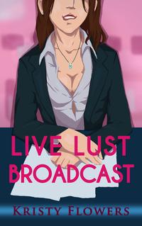 LiveLustBroadcast(NewsroomErotica)
