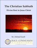 The Christian Sabbath: Divine Rest in Jesus Christ