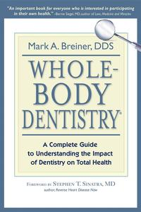 Whole-Body Dentistry?A Complete Guide to Understanding the Impact of Dentistry on Total Health【電子書籍】[ Mark A. Breiner ]