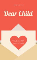Dear Child: God's Letters for You in Trying Times