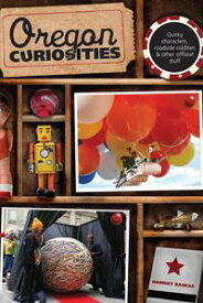 Oregon Curiosities, 2nd Quirky Characters, Roadside Oddities, and Other Offbeat Stuff【電子書籍】[ Harriet Baskas ]