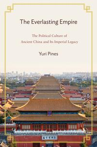 The Everlasting EmpireThe Political Culture of Ancient China and Its Imperial Legacy【電子書籍】[ Yuri Pines ]