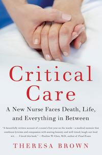 Critical CareA New Nurse Faces Death, Life, and Everything in Between【電子書籍】[ Theresa Brown ]