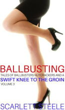 Ballbusting - Tales of Ballbusters, Nutcrackers and a Swift Knee to the Groin: Volume 3