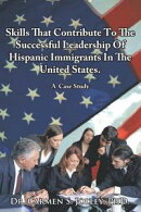 Skills That Contribute to the Successful Leadership of Hispanic Immigrants in the United States