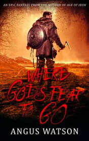 Where Gods Fear to Go【電子書籍】[ Angus Watson ]