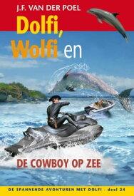 Dolfi, Wolfi en de cowboy op zee【電子書籍】[ J.F. van der Poel ]