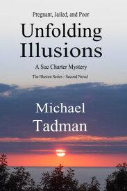 Unfolding Illusions The Illusion Series Second Novel【電子書籍】[ Michael Tadman ]
