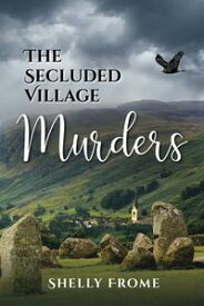 The Secluded Village Murders【電子書籍】[ Shelly Frome ]