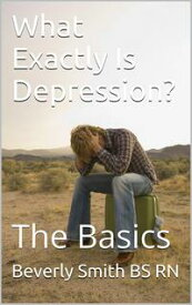 What Exactly Is Depression? The Basics【電子書籍】[ B. A. (Beverly) Smith ]