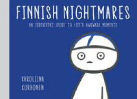 Finnish Nightmares An Irreverent Guide to Life's Awkward Moments【電子書籍】[ Karoliina Korhonen ]